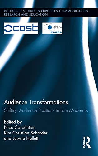 9780415827362: Audience Transformations: Shifting Audience Positions in Late Modernity (Routledge Studies in European Communication Research and Education)