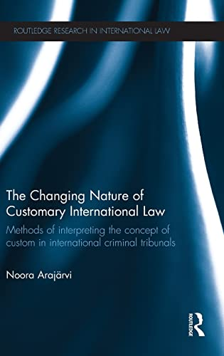 9780415827416: The Changing Nature of Customary International Law: Methods of Interpreting the Concept of Custom in International Criminal Tribunals (Routledge Research in International Law)