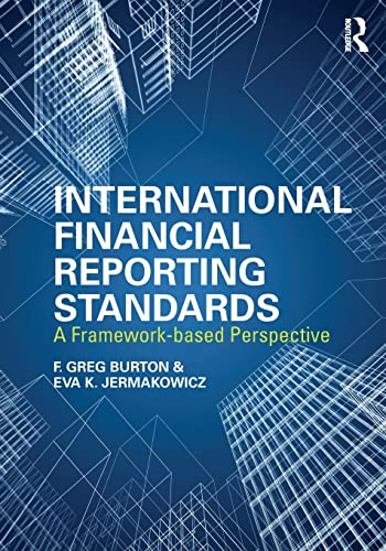 International Financial Reporting Standards: A Framework-Based Perspective: Burton, Greg F., ...