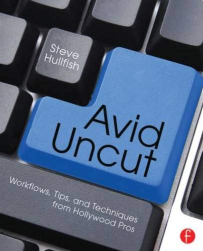 9780415827645: Avid Uncut: Workflows, Tips, and Techniques from Hollywood Pros