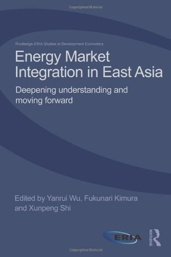 Energy Market Integration in East Asia: Deepening Understanding and Moving Forward (Routledgeeria ...
