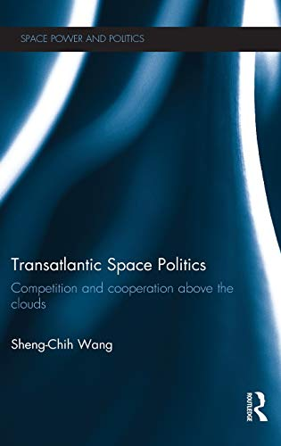 9780415827973: Transatlantic Space Politics: Competition and Cooperation Above the Clouds (Space Power and Politics)