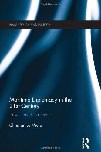 Maritime Diplomacy in the 21st Century: Drivers and Challenges (Cass Series: Naval Policy and ...