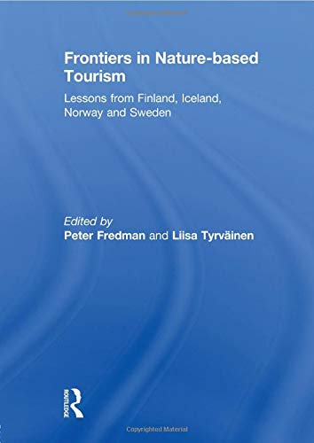 9780415828215: Frontiers in Nature-based Tourism: Lessons from Finland, Iceland, Norway and Sweden