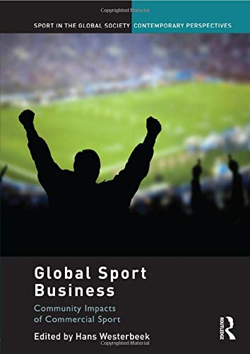 9780415828239: Global Sport Business: Community Impacts of Commercial Sport (Sport in the Global Society Contemporary Perspectives)