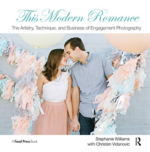 9780415828260: This Modern Romance: The Artistry, Technique, and Business of Engagement Photography