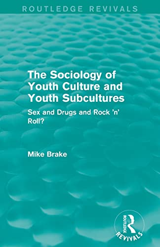 9780415828352: The Sociology of Youth Culture and Youth Subcultures (Routledge Revivals): Sex and Drugs and Rock 'n' Roll?