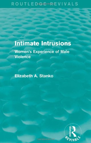 Intimate Intrusions (Routledge Revivals): Women's Experience of Male Violence (Volume 6) (0415828422) by Elizabeth Stanko