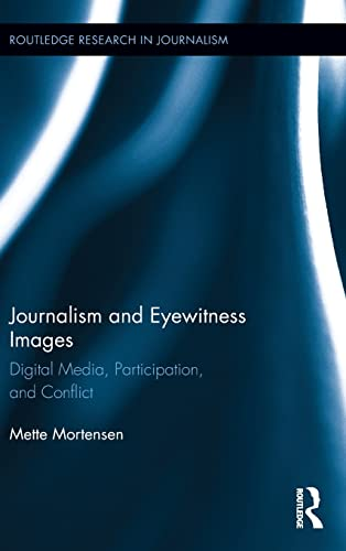 9780415828499: Journalism and Eyewitness Images: Digital Media, Participation, and Conflict (Routledge Research in Journalism)