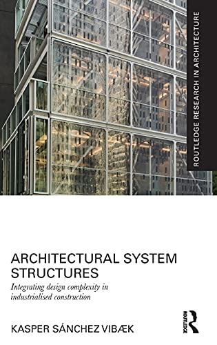 9780415828543: Architectural System Structures: Integrating Design Complexity in Industrialised Construction (Routledge Research in Architecture)