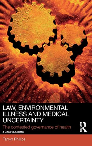 9780415828567: Law, Environmental Illness and Medical Uncertainty: The Contested Governance of Health (Social Justice)