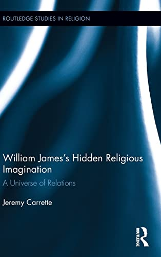 William James's Hidden Religious Imagination: A Universe of Relations (Routledge Studies in ...