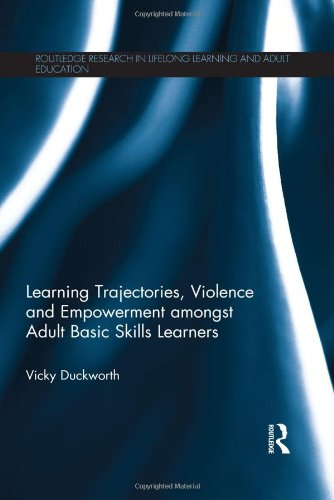 9780415828727: Learning Trajectories, Violence and Empowerment amongst Adult Basic Skills Learners (Routledge Research in Lifelong Learning and Adult Education)