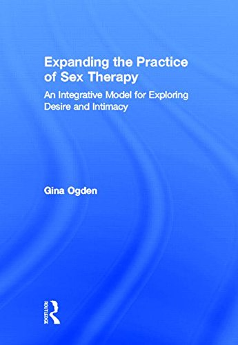 9780415829540: Expanding the Practice of Sex Therapy: An Integrative Model for Exploring Desire and Intimacy