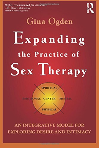 9780415829557: Expanding the Practice of Sex Therapy: An Integrative Model for Exploring Desire and Intimacy