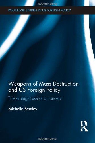 9780415830188: Weapons of Mass Destruction and US Foreign Policy: The strategic use of a concept (Routledge Studies in US Foreign Policy)