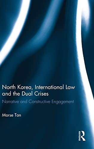 9780415830621: North Korea, International Law and the Dual Crises: Narrative and Constructive Engagement