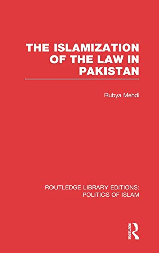 9780415830843: The Islamization of the Law in Pakistan (RLE Politics of Islam)