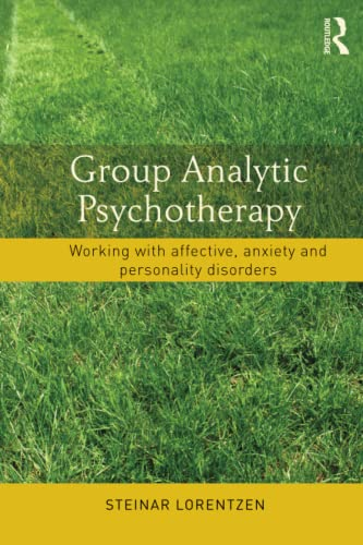 Group Analytic Psychotherapy: Working with affective, anxiety and personality disorders: Lorentzen,...