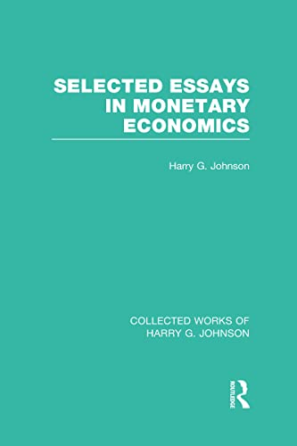 9780415831819: Collected Works of Harry G. Johnson: Selected Essays in Monetary Economics  (Collected Works of Harry Johnson) (Volume 9)