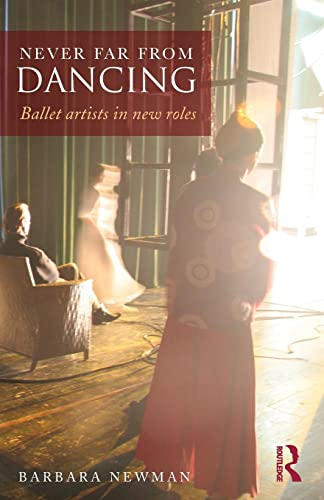 9780415832151: Never Far from Dancing: Ballet artists in new roles