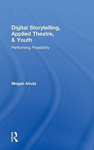 9780415832182: Digital Storytelling, Applied Theatre, & Youth: Performing Possibility