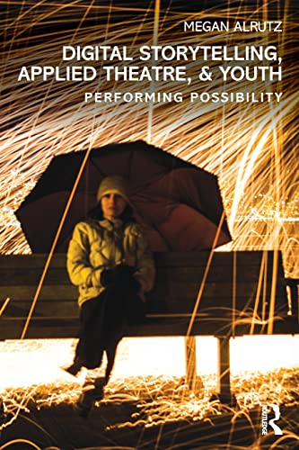 9780415832199: Digital Storytelling, Applied Theatre, & Youth: Performing Possibility