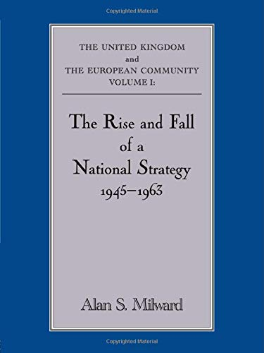 9780415832342: The Rise and Fall of a National Strategy: The UK and The European Community: Volume 1
