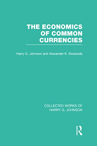 9780415832557: The Economics of Common Currencies (Collected Works of Harry Johnson): Proceedings of the Madrid Conference on Optimum Currency Areas (Collected Works of Harry G. Johnson) (Volume 6)