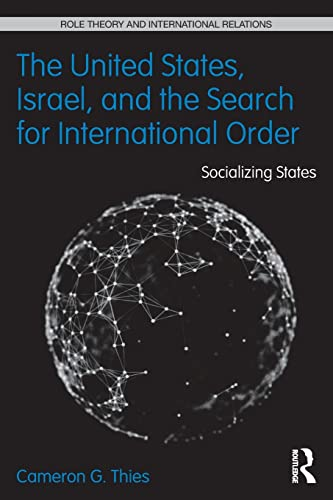 9780415832939: The United States, Israel and the Search for International Order: Socializing States (Role Theory and International Relations)
