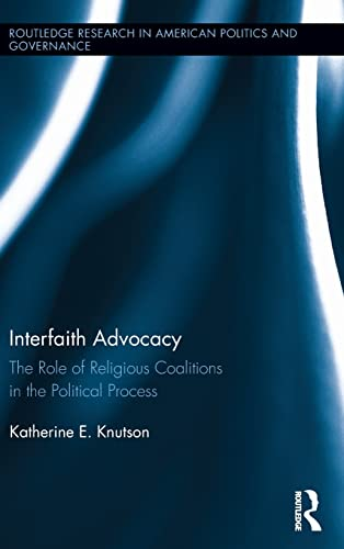 9780415833004: Interfaith Advocacy: The Role of Religious Coalitions in the Political Process (Routledge Research in American Politics and Governance)