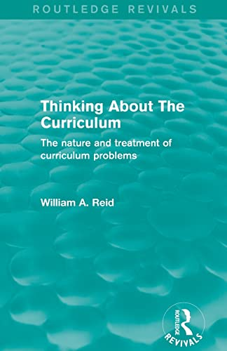 Thinking About The Curriculum (Routledge Revivals): The nature and treatment of curriculum problems...
