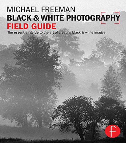 9780415833516: Black and White Photography Field Guide: The essential guide to the art of creating black & white images