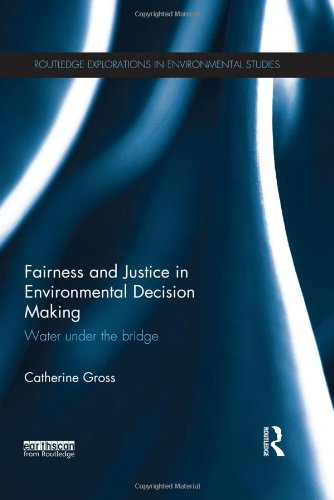 9780415833899: Fairness and Justice in Environmental Decision Making: Water Under the Bridge (Routledge Explorations in Environmental Studies)