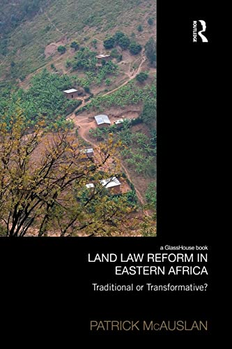Land Law Reform in Eastern Africa: Traditional or Transformative?: McAuslan, Patrick