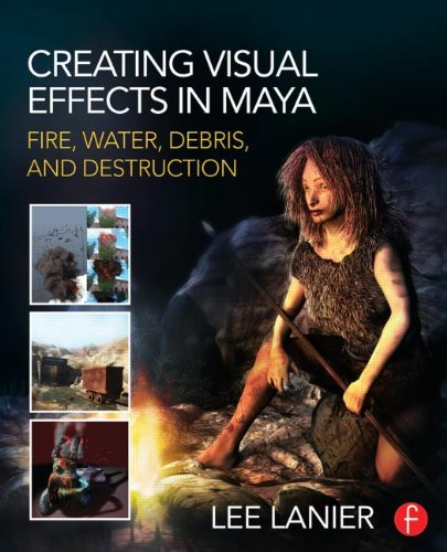 9780415834186: Creating Visual Effects in Maya: Fire, Water, Debris, and Destruction