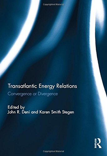 9780415834193: Transatlantic Energy Relations: Convergence or Divergence