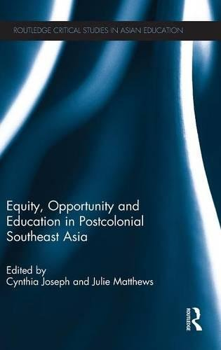 Equity, Opportunity and Education in Postcolonial Southeast Asia (Routledge Critical Studies in ...