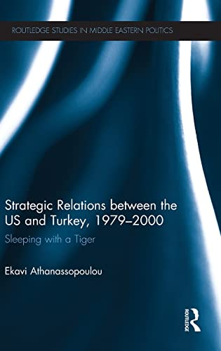 Strategic Relations Between the US and Turkey 1979-2000: Sleeping with a Tiger (Routledge Studies ...