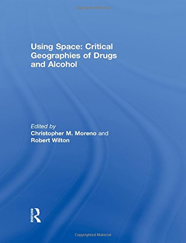 Using Space: Critical Geographies of Drugs and: MORENO, CHRISTOPHER M.