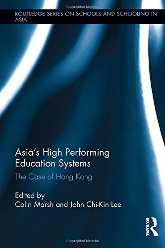 Asia's High Performing Education Systems: The Case of Hong Kong (Routledge Series on Schools ...