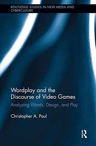 9780415834995: Wordplay and the Discourse of Video Games: Analyzing Words, Design, and Play (Routledge Studies in New Media and Cyberculture)
