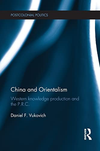 9780415835381: China and Orientalism: Western Knowledge Production and the PRC