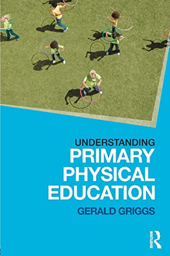 Understanding Primary Physical Education: Griggs, Gerald