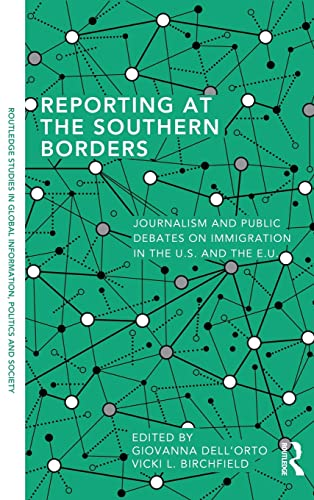 9780415835886: Reporting at the Southern Borders: Journalism and Public Debates on Immigration in the U.S. and the E.U. (Routledge Studies in Global Information, Politics and Society)