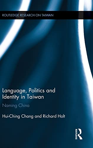 9780415836012: Language, Politics and Identity in Taiwan: Naming China (Routledge Research on Taiwan Series)