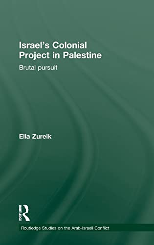 9780415836074: Israel's Colonial Project in Palestine: Brutal Pursuit (Routledge Studies on the Arab-Israeli Conflict)