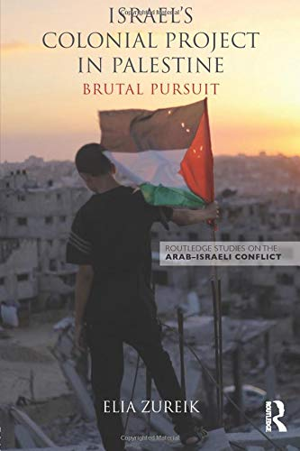 9780415836104: Israel's Colonial Project in Palestine: Brutal Pursuit (Routledge Studies on the Arab-Israeli Conflict)
