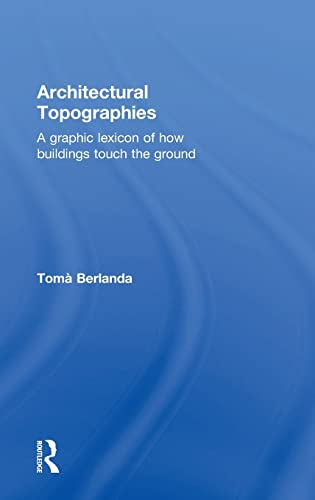 9780415836210: Architectural Topographies: A Graphic Lexicon of How Buildings Touch the Ground