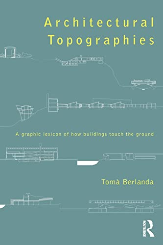 9780415836227: Architectural Topographies: A Graphic Lexicon of How Buildings Touch the Ground